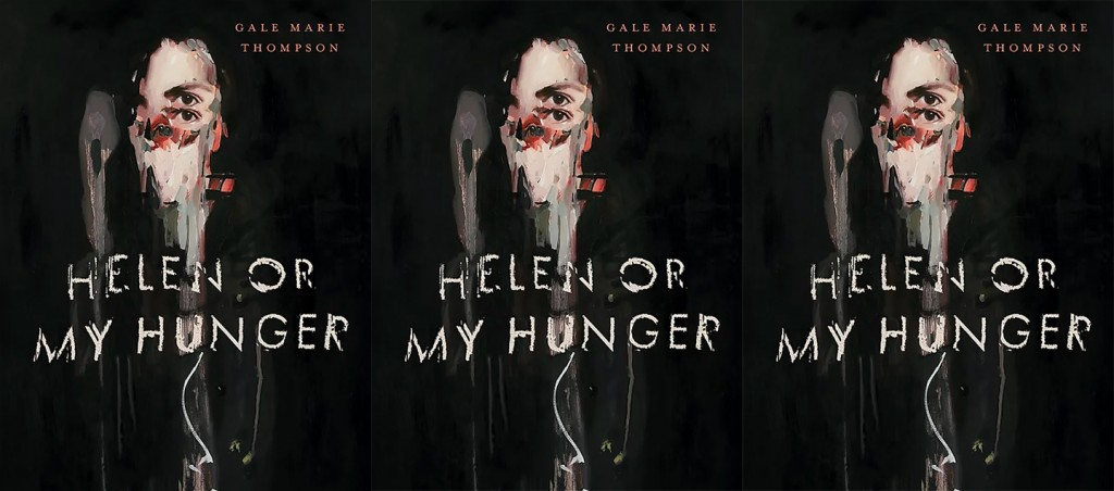 Helen or My Hunger by Gale Marie Thompson